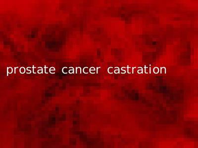prostate cancer castration