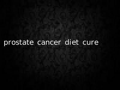 prostate cancer diet cure