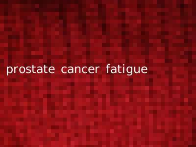 prostate cancer fatigue