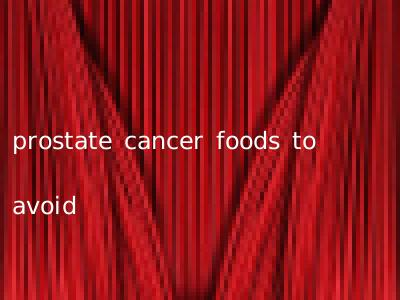 prostate cancer foods to avoid