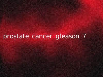 prostate cancer gleason 7