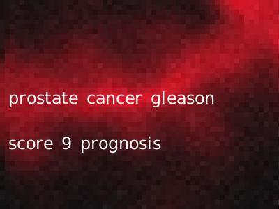 prostate cancer gleason score 9 prognosis
