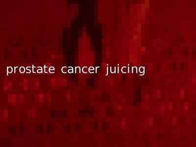 prostate cancer juicing