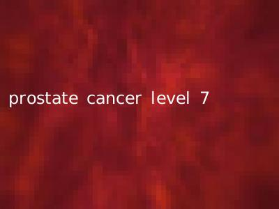 prostate cancer level 7