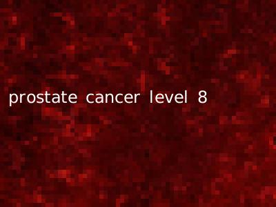 prostate cancer level 8